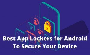 Read more about the article Secure Your Android Device By 8 Best App Lockers