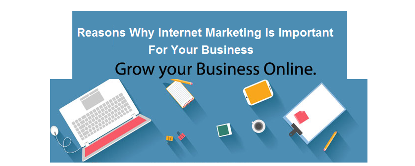 why internet marketing is important for your business