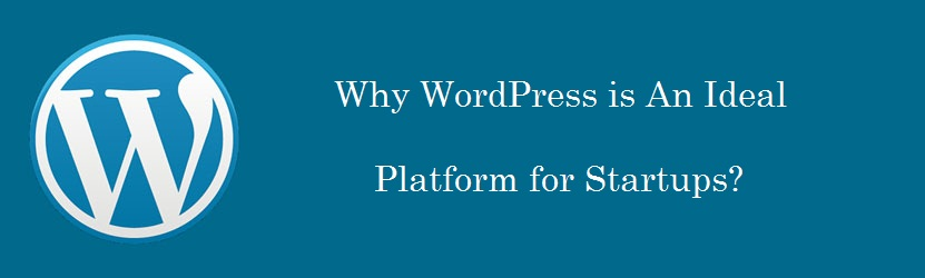Why WordPress is An Ideal Platform for Startups?