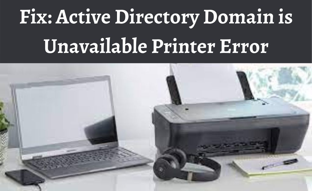 Fix The Active Directory Domain Services Is Currently Unavailable Printer Error