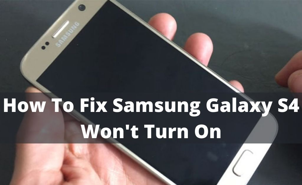 Samsung Galaxy S4 Won't Turn On – How To Fix Quickly Without Technical Support