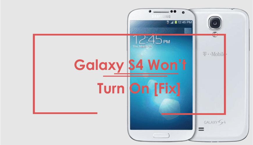 Samsung Galaxy S4 Won't Turn On