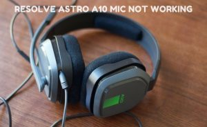 6 Methods to Resolve Astro A10 Mic not Working