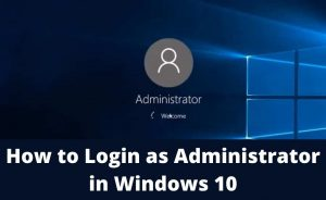 Read more about the article How can you Log in as Administrator in Windows 10?