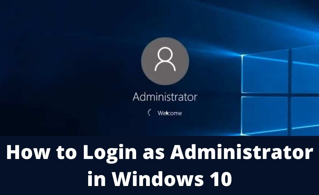 You are currently viewing How can you Log in as Administrator in Windows 10?