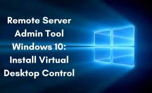 Read more about the article Remote Admin Tool Windows 10 for Virtual Desktop Control